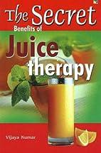 Secret Benefits of Juice Therapy by Vijaya…