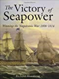 Woodman, Richard: The Victory of Seapower: Winning the Napoleonic War 1806-1814
