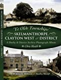 Heath, Chris: Ye Old Townships - Skelmanthorpe, Clayton West and District