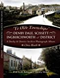 Heath, Chris: Ye Old Townships - Denby Dale, Scissett, Ingbirchworth and District