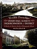 Heath, Chris: Ye Old Townships - Denby Dale, Scissett, Ingbirchworth and District