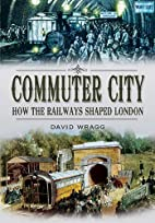 Commuter City: How the Railways Shaped…