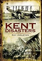 Kent Disasters by Roy Ingleton