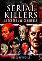 SERIAL KILLERS: BUTCHERS AND CANNIBALS by…