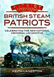 Langston, Keith: BRITISH STEAM PATRIOTS: Celebrating the New National Memorial Locomotive