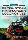 Langston, Keith: BRITISH STEAM - BR STANDARD LOCOMOTIVES