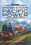 Langston, Keith: BRITISH STEAM - PACIFIC POWER