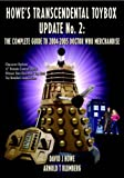 Howe, David J.: Howe's Transcendental Toybox: The Complete Guide to 2004/2005 Merchandise: Update No. 2 (Dr Who Telos)