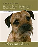 Alderton, David: You and Your Border Terrier: The Essential Guide (You and Your (Hubble & Hattie))