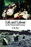 Fay, C. R.: Life And Labour in the Nineteenth Century