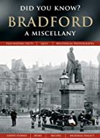 Bradford: A Miscellany (Did You Know?) by…