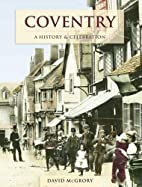 Coventry: history and celebration by David…