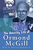 Ormond McGill: The Amazing Life of Ormond Mcgill: Dean of American Hypnotists