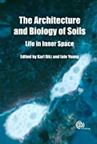 Architecture and Biology of Soils by K. Ritz