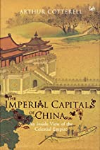 The Imperial Capitals of China: An Inside…