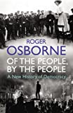 Osborne, Roger: Of the People, By the People: A New History of Democracy