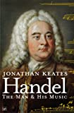 Keates, Jonathan: Handel: The Man & His Music