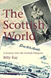 Kay, Billy: The Scottish World: A Journey into the Scottish Diaspora
