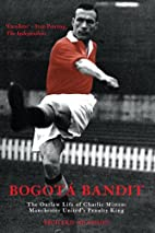 Bogota Bandit: The Outlaw Life of Charlie…