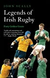 Scally, John: Legends of Irish Rugby: Forty Golden Greats