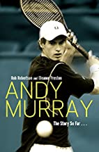 Andy Murray: The Story So Far . . . by Rob…