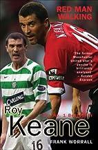 Roy Keane: Red Man Walking by Frank Worrall