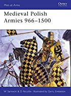 Medieval Polish Armies 966-1500 by David…