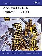 Medieval Polish Armies 966-1500 by David…