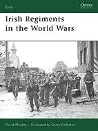 Irish Regiments in the World Wars by David…