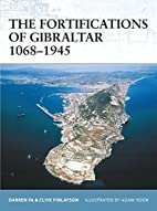 The Fortifications of Gibraltar 1068-1945 by…