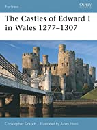The Castles of Edward I in Wales 1277-1307…
