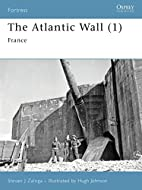 The Atlantic Wall 1: France by Steve Zaloga