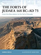 The Forts of Judaea 168 BC-AD 73: From the…
