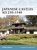 Japanese Castles AD 250--1540 by Stephen…