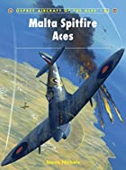 Malta Spitfire Aces (Aircraft of the Aces)…