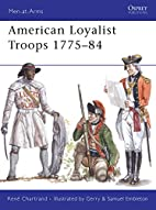 American Loyalist Troops 1775-84 by…