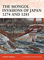 The Mongol Invasions of Japan 1274 and 1281…