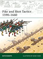 Pike and Shot Tactics 1590-1660 by Keith…