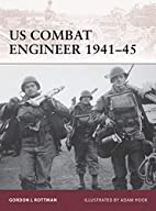 US Combat Engineer 1941-45 by Gordon L.…