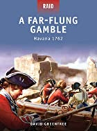 A Far-Flung Gamble - Havana 1762 (Raid) by…