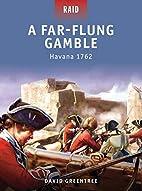 A Far-Flung Gamble - Havana 1762 (Raid) by…