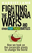 Fighting the Banana Wars and Other Fairtrade…