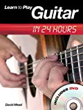 Mead, David: Learn to Play Guitar in 24 Hours (Book & DVD)
