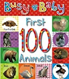 First 100 Animals (Busy Baby) by Helen…