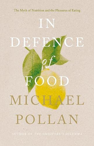 in-defence-of-food-the-myth-of-nutrition-and-the-pleasures-of-eating