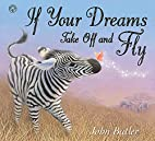 If Your Dreams Take Off & Fly by John Butler