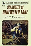 Morrison, Bill: Slaughter at Bluewater Lake (Linford Western)