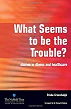 What Seems to Be the Trouble?: Stories in…