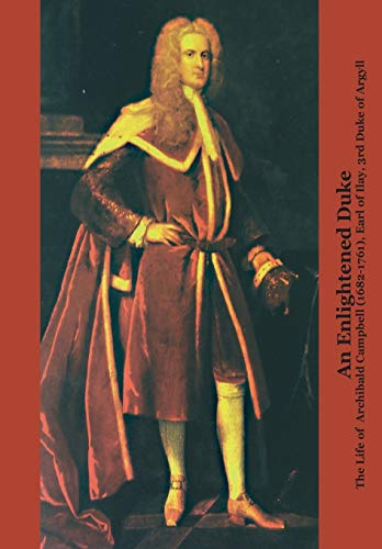 an-enlightened-duke-the-life-of-archibald-campbell-1682-1761-earl-of-ilay-3rd-duke-of-argyll-perspectives-scottish-studies-of-the-long-eighteenth-centur