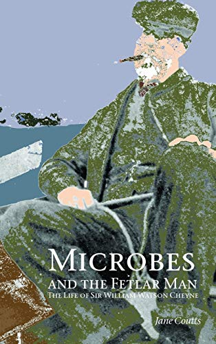 microbes-and-the-fetlar-man-the-life-of-sir-william-watson-cheyne